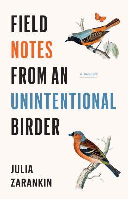 Field notes from an unintentional birder by Julia Zarankin, (1974-)