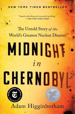 Midnight in Chernobyl by Adam Higginbotham,