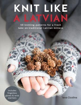 Knit like a Latvian by Ieva Ozolina