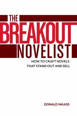The breakout novelist by Donald Maass