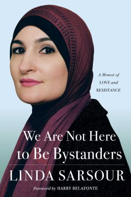 We are not here to be bystanders by Linda Sarsour, (1980-)