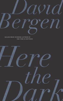 Here the dark by David Bergen, (1957-)