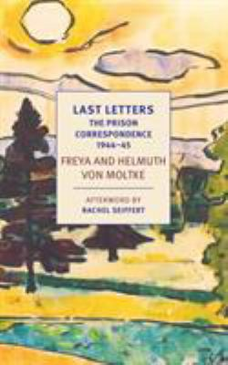 Last letters by Helmuth James Moltke, (1907-1945)