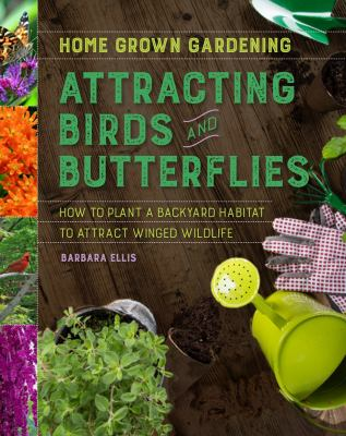 Attracting birds and butterflies by Barbara W. Ellis