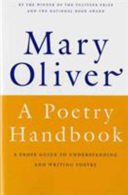 A poetry handbook by Mary Oliver, (1935-2019)