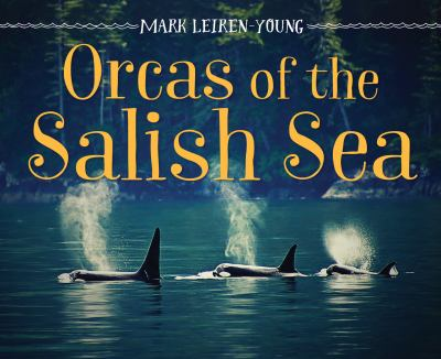 Orcas of the Salish Sea by Mark Leiren-Young