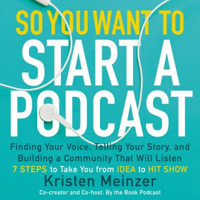 So You Want to Start a Podcast by Kristen Meinzer