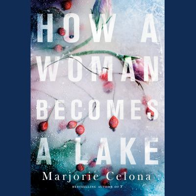 How a Woman Becomes a Lake by Marjorie Celona