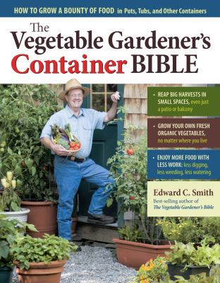 The Vegetable Gardener's Container Bible by Edward C.. Smith
