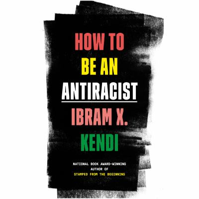 How to Be an Antiracist by Ibram X.. Kendi