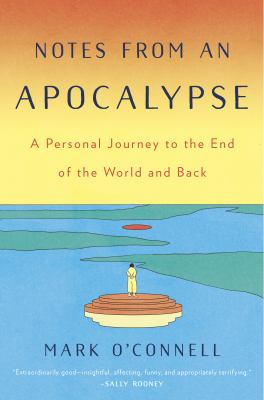 Notes from an apocalypse by Mark O'Connell, (1979-)