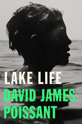 Lake life by David James Poissant