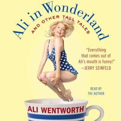 Ali in Wonderland by Ali Wentworth
