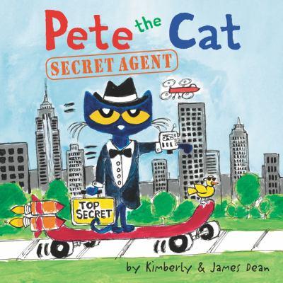 Pete the Cat: Secret Agent by James Dean