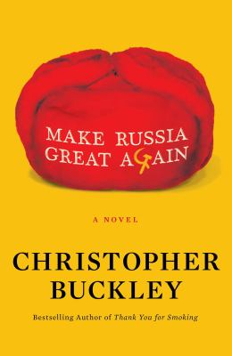 Make Russia great again by Christopher Buckley, (1952-)
