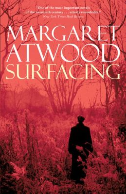 Surfacing by Margaret Atwood, (1939-)
