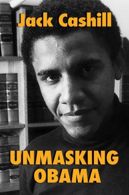 Unmasking Obama by Jack Cashill