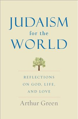 Judaism for the world by Arthur Green, (1941-)