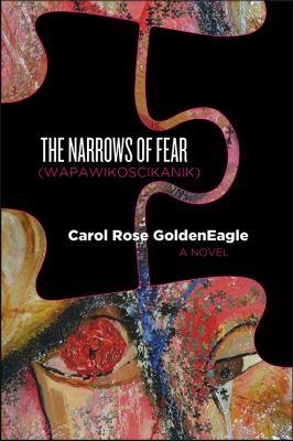 The narrows of fear (Wapawikoscikanik) by Carol Rose GoldenEagle, (1963-)