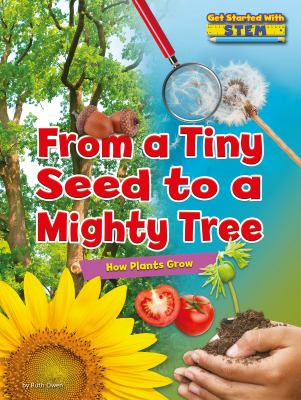 From a tiny seed to a mighty tree by Ruth Owen, (1967-)