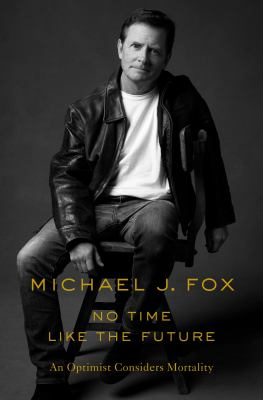 No time like the future by Michael J. Fox, (1961-)