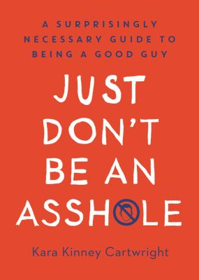 Just don't be an assh*le by Kara Kinney Cartwright