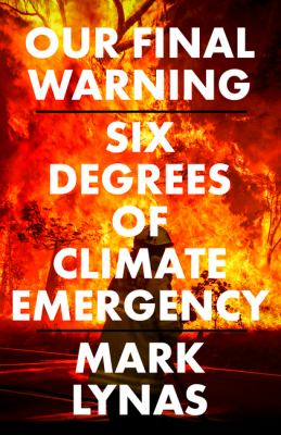 Our Final Warning: Six Degrees of Climate Emergency by Mark Lynas