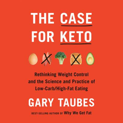 The Case for Keto by Gary Taubes