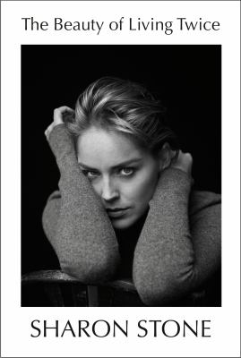 The beauty of living twice by Sharon Stone, (1958-)
