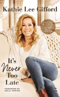 It's never too late by Kathie Lee Gifford, (1953-)