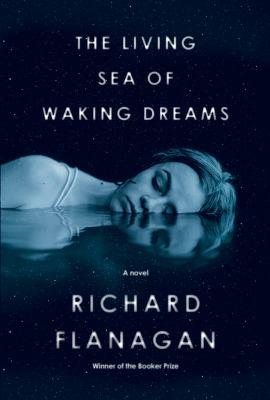 The living sea of waking dreams by Richard Flanagan, (1961-)