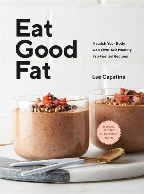 Eat good fat by Lee Capatina
