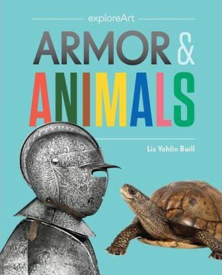 Armor & animals by Liz Yohlin Baill