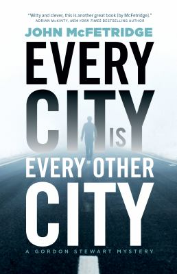 Every city is every other city by John McFetridge, (1959-)