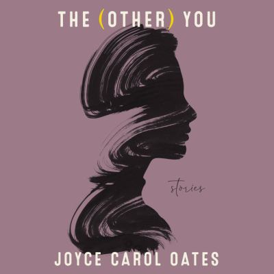 The (Other) You by Joyce Carol Oates