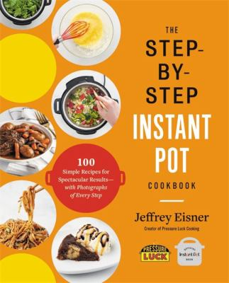 The step-by-step Instant Pot cookbook by Jeffrey Eisner