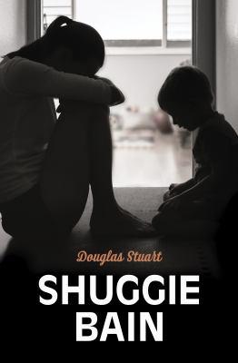 Shuggie Bain by Douglas Stuart, (1976-)
