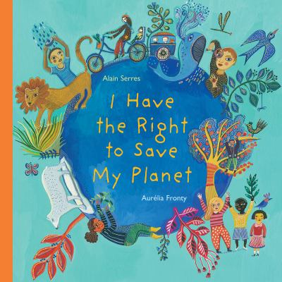 I have the right to save my planet by Alain Serres, (1956-)
