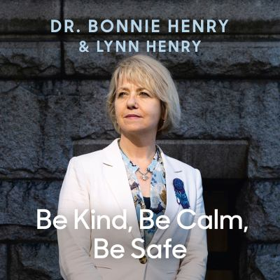 Be Kind, Be Calm, Be Safe by Dr. Bonnie Henry