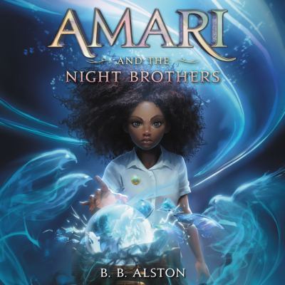Amari and the Night Brothers by B. B.. Alston