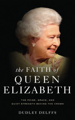 The faith of Queen Elizabeth by Dudley J Delffs,