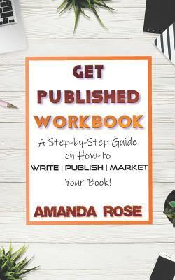 Get Published Workbook by Amanda Rose