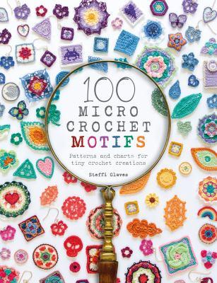 100 micro crochet motifs by Steffi Glaves