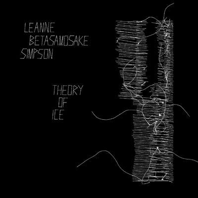 Theory of ice by Leanne Betasamosake Simpson, (1971-)