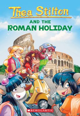 Thea Stilton and the Roman  holiday by Thea Stilton