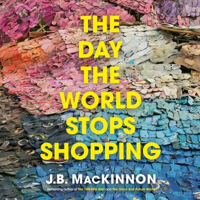 Day the World Stops Shopping, The by J.B.. MacKinnon