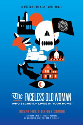 The Faceless Old Woman Who Secretly Lives in Your Home: A Welcome to Night Vale Novel by Joseph Fink