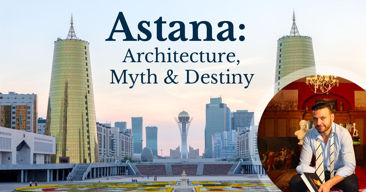Astana: Architecture, Myth and Destiny