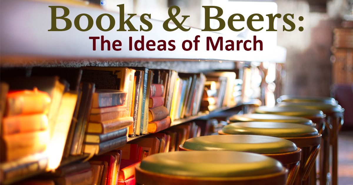 Books and Beers: The Ideas of March