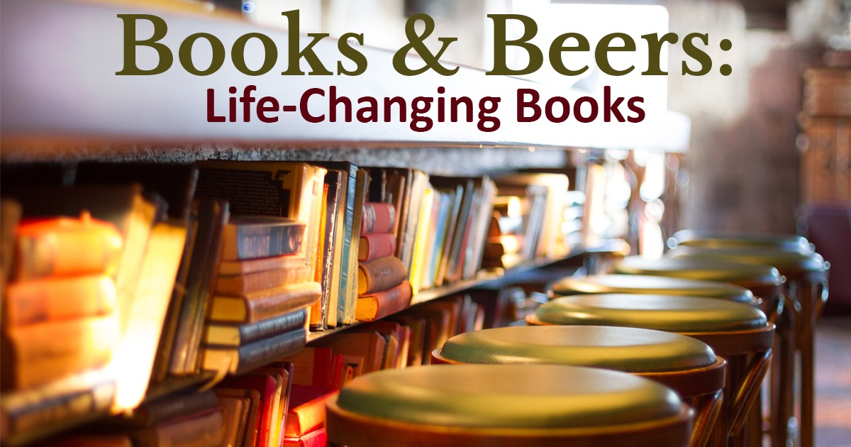 Books and Beers:  Life-Changing Books